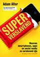 Superverslavend - Adam Alter - ISBN: 9789492493125