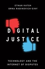 Digital Justice - Katsh, Ethan (director And Co-founder Of The National Center For Technology And Dispute Resolution, And Professor Emeritus Of Legal Studies, University Of Massachusetts); Rabinovich-einy, Orna (assistant Professor, Faculty Of Law, University Of Haifa, Israel) - ISBN: 9780190464585