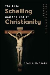 Late Schelling And The End Of Christianity - McGrath, Sean J. - ISBN: 9781474410342