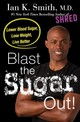 Blast The Sugar Out! - Smith, Ian K., M.D. - ISBN: 9781250130136