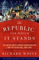 Republic For Which It Stands - White, Richard (margaret Byrne Professor Of American History, Stanford Univ... - ISBN: 9780199735815