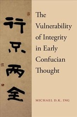 Vulnerability Of Integrity In Early Confucian Thought - Ing, Michael (assistant Professor Of Religious Studies, Indiana University, Bloomington) - ISBN: 9780190679118