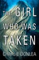 Girl Who Was Taken - Donlea, Charlie - ISBN: 9781496701008