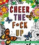 Cheer The F*ck Up - St. Martin's Press (COR) - ISBN: 9781250141736