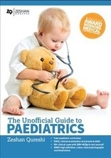 Unofficial Guide To Paediatrics: Core Paediatric Curriculum, Osce, Clinical Examination And Practical Skills, 60+ Clinical Cases With 200+ Mcqs To Test Yourself, 1000+ High Definition Colour Clinical Photographs And Illustrations - Qureshi, Zeshan (EDT) - ISBN: 9780957149953