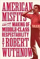 American Misfits And The Making Of Middle-class Respectability - Wuthnow, Robert - ISBN: 9780691176864