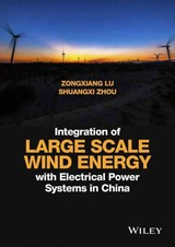 Integration Of Large Scale Wind Energy With Electrical Power Systems In China - Zhou, Shuangxi; Lu, Zongxiang - ISBN: 9781118910009