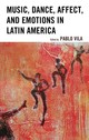 Music, Dance, Affect, And Emotions In Latin America - Vila, Pablo (EDT) - ISBN: 9781498536929