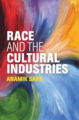 Race And The Cultural Industries - Saha, Anamik - ISBN: 9781509505319