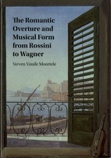 Romantic Overture And Musical Form From Rossini To Wagner - Moortele, Steven Vande - ISBN: 9781107163195