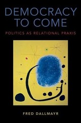 Democracy To Come - Dallmayr, Fred (packey J. Dee Professor Of Philosophy And Political Science, Notre Dame University) - ISBN: 9780190670979