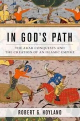 In God's Path - Hoyland, Robert G. (professor Of Late Antique And Early Islamic Middle Eastern History, Professor Of Late Antique And Early Islamic Middle Eastern History, Institute For The Study Of The Ancient World, Nyu) - ISBN: 9780190618575
