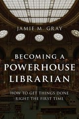 Becoming A Powerhouse Librarian - Gray, Jamie M. - ISBN: 9781442278691