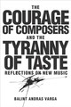 The Courage Of Composers And The Tyranny Of Taste - Varga, Balint Andras - ISBN: 9781580465939