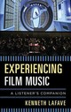Experiencing Film Music - Lafave, Kenneth - ISBN: 9781442258419
