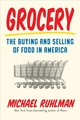 Grocery: The Buying And Selling Of Food In America - Ruhlman, Michael - ISBN: 9781419723865