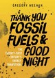 Thank You Fossil Fuels And Good Night - Meehan, Gregory - ISBN: 9781607815396