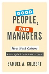 Good People, Bad Managers - Culbert, Samuel A. (professor Of Management And Organizations, Professor Of Management And Organizations, Ucla) - ISBN: 9780190652395