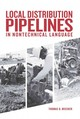 Local Distribution Pipelines In Nontechnical Language - Miesner, Thomas O. - ISBN: 9781593703776