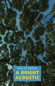 A Bright Acoustic - Gross, Philip - ISBN: 9781780373683