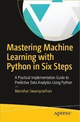 Mastering Machine Learning With Python In Six Steps - Swamynathan, Manohar - ISBN: 9781484228654