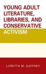 Young Adult Literature, Libraries, And Conservative Activism - Gaffney, Loretta M. - ISBN: 9781442264083