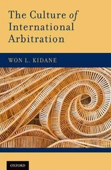 Culture Of International Arbitration - Kidane, Won L. (fulbright Scholar And Associate Professor Of Law, Seattle University School Of Law) - ISBN: 9780199973927