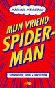 Mijn vriend Spider-Man - Michael  Minneboo - ISBN: 9789021406053