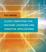 Cloud Computing For Machine Learning And Cognitive Applications - Hwang, Kai (professor Of Electrical Engineering And Computer Science, University Of Southern California) - ISBN: 9780262036412