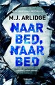 Naar bed, naar bed - M.J. Arlidge - ISBN: 9789022578599