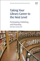 Chandos Information Professional Series, Taking Your Library Career to the Next Level - Kelly, Mary; Hibner, Holly - ISBN: 9780081022702
