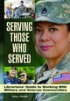 Serving Those Who Served - Lemire, Sarah; Mulvihill, Kristen J. - ISBN: 9781440834325
