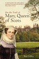 On The Trail Of Mary, Queen Of Scots - Calley, Roy - ISBN: 9781445659428