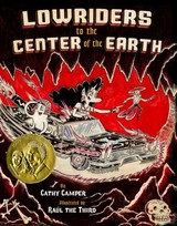 Lowriders To The Center Of The Earth - Camper, Cathy/ Raul the Third (ILT) - ISBN: 9781452123431