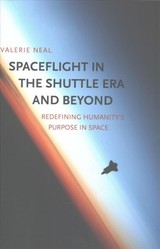 Spaceflight In The Shuttle Era And Beyond - Neal, Valerie - ISBN: 9780300206517