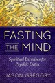 Fasting The Mind - Gregory, Jason - ISBN: 9781620556467