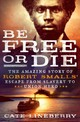 Be Free Or Die - Lineberry, Cate - ISBN: 9781250101860