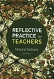 Reflective Practice For Teachers - Sellars, Maura - ISBN: 9781473969087