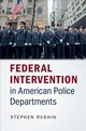 Federal Intervention In American Police Departments - Rushin, Stephen (university Of Alabama) - ISBN: 9781107513563