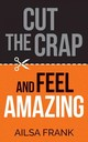 Cut The Crap And Feel Amazing - Frank, Ailsa - ISBN: 9781781809228
