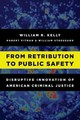 From Retribution To Public Safety - Kelly, William R. - ISBN: 9781442273887