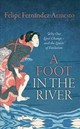Foot In The River - Fernandez-armesto, Dr. Felipe (william P. Reynolds Professor Of History, Un... - ISBN: 9780198806806