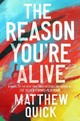 The Reason You're Alive - Quick, Matthew - ISBN: 9780062424303