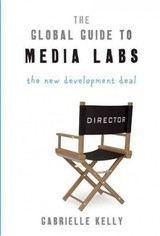 The Global Guide To Media Labs - Kelly, Gabrielle - ISBN: 9780956632975