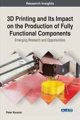 3d Printing And Its Impact On The Production Of Fully Functional Components - Kocovic, Petar - ISBN: 9781522522898