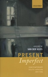 Present Imperfect - Van Der Vlies, Andrew (reader In Global Anglophone Literature And Theory, Department Of English, Queen Mary University Of London & Extraordinary Associate Professor, Department Of English, University Of The Western Cape) - ISBN: 9780198793762