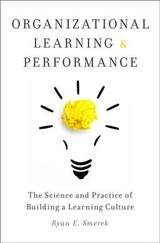Organizational Learning And Performance - Smerek, Ryan (assistant Professor, Assistant Professor, Learning And Organizational Change, Northwestern University) - ISBN: 9780190648374