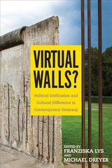 Virtual Walls? - Political Unification And Cultural Difference In Contemporary Germany - Lys, Franziska; Dreyer, Michael - ISBN: 9781571139801