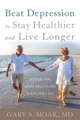 Beat Depression To Stay Healthier And Live Longer - Moak, Gary S. - ISBN: 9781442246614