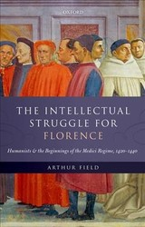 Intellectual Struggle For Florence - Field, Arthur (associate Professor Of History (emeritus), Associate Professor Of History (emeritus), Department Of History, Indiana University, Bloomington) - ISBN: 9780198791089